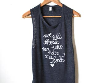 Not all those who wander are lost, Tolkien Quote, Yoga Tank Top, Muscle Tank. MADE TO ORDER