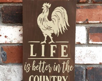 Life is Better in the Country - Wood Sign - Farmhouse - Country Life - Farm Life - Country Home Decor - Rooster Sign