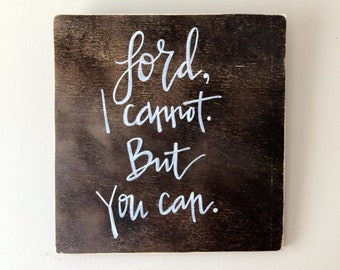 Customizeable Handlettered Wooden Sign - Lord, I cannot. But You can.