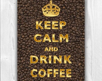Keep Calm Art, Keep Calm Print, Keep calm poster, Keep Calm Drink Coffee, Coffee Art, Coffee Poster, Faux Gold print, Keep calm drink coffee