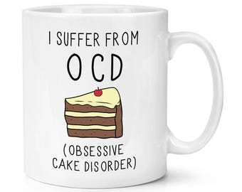 I Suffer From Obsessive CAKE Disorder OCD 10oz Mug Cup