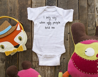 i only cry when ugly people hold me design 2 - funny saying printed on Infant Baby One-piece