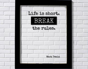 Mark Twain - Floating Quote - Life is short. Break the rules. - Happiness Motivation Inspiration Sign - Carpe Diem - Seize the day