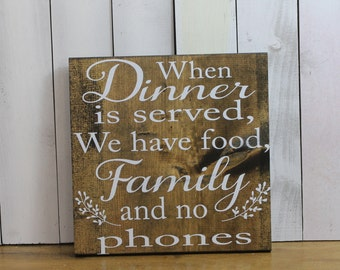 When Dinner is served/We have food, family and NO Phones/Wood Sign/Kitchen Sign/U Choose Color/Kitchen Decor/Dining Room sign/Table Sign