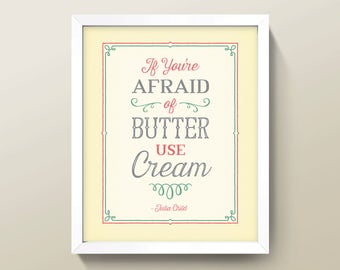 "Julia Child ""Butter"" Quote • 8x10 Kitchen Wall Art Print • High Quality Giclée Print • ""If You're Afraid of Butter, Use Cream."""