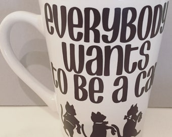 EveryBody Wants To Be A Cat Mug