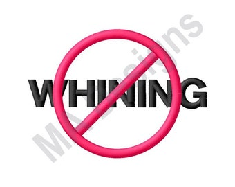 No Whining - Machine Embroidery Design