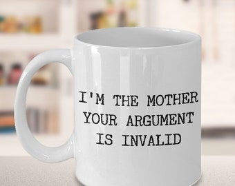 Funny Mom Coffee Mug Gifts for Mom Mug Funny Gifts for Mom Birthday I'm the Mother Your Argument is Invalid Funny Ceramic Coffee Cup for Mom