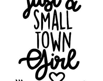 Just a Small Town Girl Vinyl Car Decal Bumper Window Sticker Any Color Multiple Sizes Jenuine Crafts
