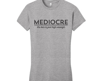 Funny Tshirts, Tshirts for Her, Mediocre Shirt, Tshirts with Sayings, Gifts for Her, Gifts for Him