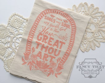 How Great Thou Art. Tea Towel. Hymn Art. Natural Cotton Flour Sack Tea Towel. Then Sings My Soul. Hostess gift. Gift for Her. Mothers Day.