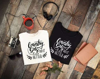 Country Girls Do It Better,Country, Country Girls, Shirt, Tank top, Apron, Decal, Hat, Concert shirt, Southern Tee, Country Song