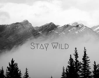 Stay Wild PRINT, mountain landscape photo, rocky mountains black white, inspirational quote home decor wall art wilderness gift idea bedroom