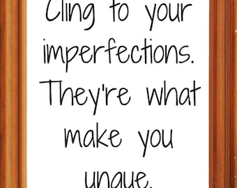 Cling to your imperfections...
