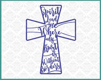 CLN0147 Spirit Lead Me Where My Trust Without Borders Cross SVG DXF Ai Eps PNG Vector Instant Download Commercial Cut File Cricut Silhouette