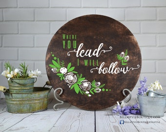 Where You Lead I Will Follow Round Wood Sign 12""