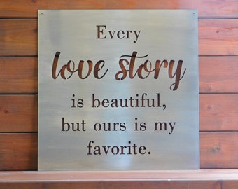 Every Love Story is Beautiful metal sign, Metal Sign, Metal Quote Sign,