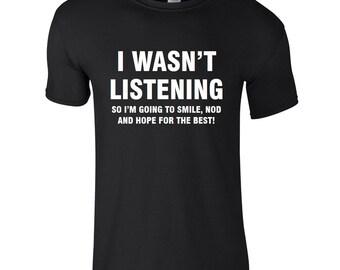 I WASN'T LISTENING Mens T-Shirt