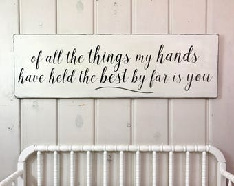 Nursery wall art | nursery wood sign | rustic wood sign | nursery wall decor | of all the things my hands have held the best by far is you