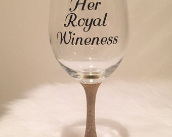 Her Royal Wineness Glass/ Wine Glass/ Birthday Gift/ Glitter Wine Glass/Birthday Queen