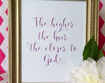 The Higher the Hair, the Closer to God - Art Print - Southern - Big Hair - Wall Decor - Bedroom - Bathroom - Dorm Room - 5x7 or 8x10