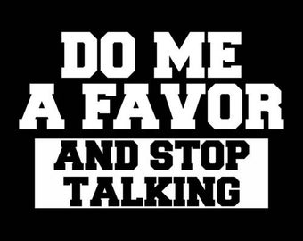 Do Me a Favor And Stop Talking Shirt