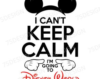 I Can't Keep Calm I'm Going to Disney World - Iron On Transfer for Shirts or Signs - Mickey Disney Vacation