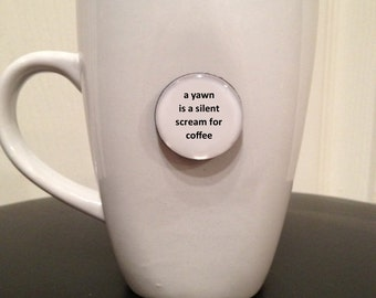 Quote | Mug | Magnet | A Yawn Is a Silent Scream for Coffee
