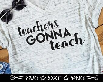 Teachers Gonna Teach, SVG Cut File, Teacher SVG, Teaching Cut File, Teacher Appreciation, World's Best Teacher, Funny Teacher svg