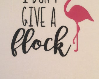 I Don't Give a Flock Tee