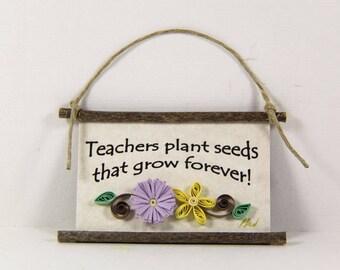 Paper Quilled Magnet  515 - Teachers plant seeds that grow forever, Classroom Decor, Teacher Ornament, Teacher Gift, 3D Paper Mini Sign