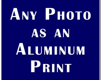 Any Photo Printed on Aluminum, photography, art, home decor, interior design