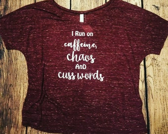 I Run on Caffeine, Chaos, and Cuss Words Ladies Loose Fit Shirt