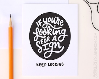 "Funny greeting card, ""If you're looking for a sign, keep looking"" Typographic Greeting Card, Black and white"