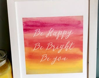 """PRINTABLE Art """"Be Happy Be Bright Be You"""" Typography, Watercolor - Home Decor"""