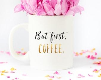 But First, Coffee Inspirational Mug - But First Coffee Mug, Faux Gold Text, Coffee Quote Mug