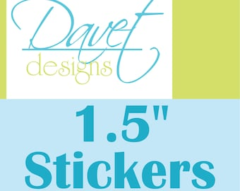 1020 Custom Glossy Waterproof Stickers Labels Seals for your business/ event- 1.5 inch round or square - any size/ shape available