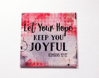 Hope Joy Magnet, Fridge magnet, Let your hope keep you joyful, Large Square Magnet, Romans 12 12 (6098)