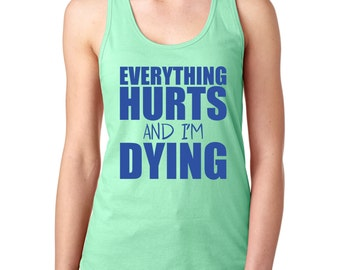 Everything Hurts and I'm Dying, Tank Workout, Womens Workout Tank, Racerback Tank, Gym Tank, Funny Workout Shirt, Exercise Clothing