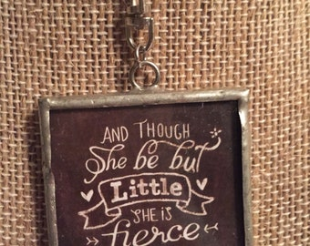 And Though She Be But Little She is Fierce Necklace