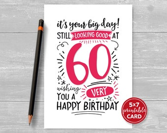 "Printable 60th Birthday Card - It's Your Big Day! Still Looking Good at 60. Wishing You A Very Happy Birthday - 5""x7"""
