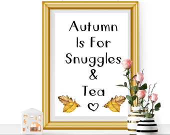Autumn Is For Snuggles & Tea | Digital Print | Downloadable Print, Autumn Print, Autumnal Decor, Autumnal Picture, Snuggles Print, Tea Print