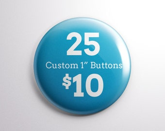 "25 Custom 1"" Buttons for 10 dollars with Free Shipping"