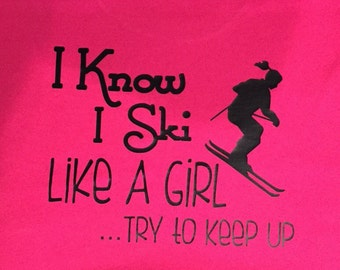 I Know I Ski Like A Girl Try to Keep Up ( snow ski)