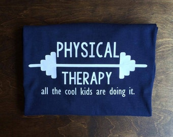 Physical Therapy all the cool kids are doing it shirt