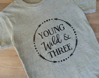 Young, Wild, & Three Birthday Shirt ~Third Birthday Shirt ~ Arrows