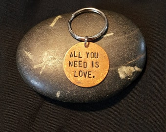 All You Need Is Love. --- Hand Stamped Key Chain