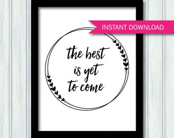 The Best Is Yet to Come Printable - wall art - printable quote