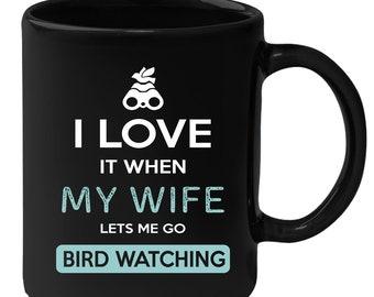 Bird watching I love it when my wife lets me go Bird watching Gift, Christmas, Birthday Present for Bird watching enthusiast Black Mug