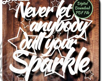 Never let anybody dull your sparkle - Papercut Template - Handcut Paper Cut - Kezzy Doodles - Personal Licence (002)